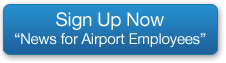 Sign Up Now! News for Airport Employees